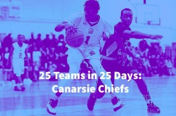 25 Teams In 25 Days: Canarsie Chiefs