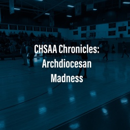 CHSAA Chronicles: Archdiocesan Madness